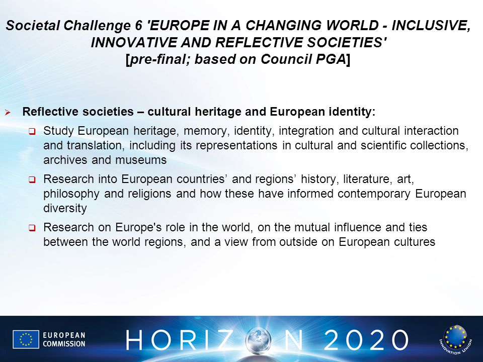 Societal Challenge 6 EUROPE IN A CHANGING WORLD - INCLUSIVE, INNOVATIVE AND REFLECTIVE SOCIETIES [pre-final; based on Council PGA]